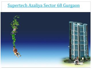 Supertech Azaliya Sector 68 Gurgaon, 2/3 bhk flats in Gurgao
