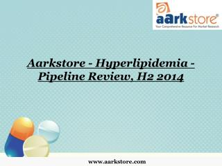 Aarkstore - Hyperlipidemia - Pipeline Review, H2 2014