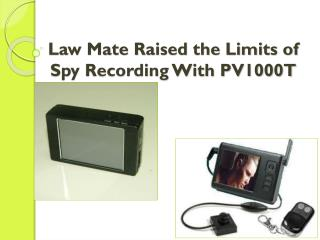 Law Mate Raised the Limits of Spy Recording With PV1000T
