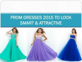 PROM DRESSES 2015 TO LOOK SMART & ATTRACTIVE