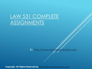 LAW 531 Complete Assignments