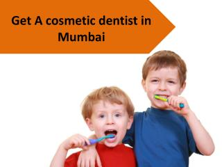 Get a cosmetic dentist in mumbai