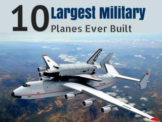 10 Largest Military Planes Ever Built