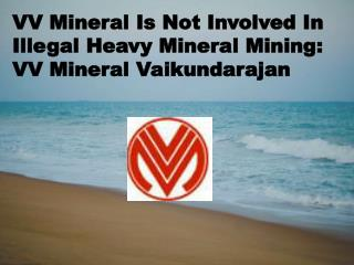 VV Mineral Is Not Involved In Illegal Heavy Mineral Mining -