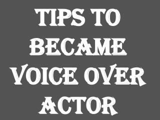 Tips To Became Voice Over Actor