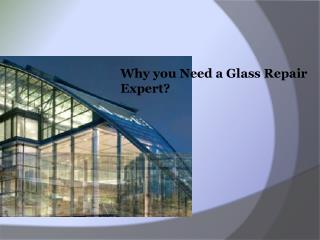 Why you Need a Glass Repair Expert?