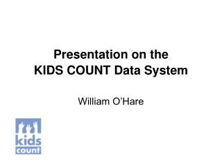 Presentation on the  KIDS COUNT Data System
