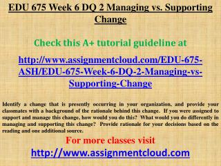 EDU 675 Week 6 DQ 2 Managing vs. Supporting Change