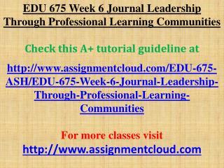 EDU 675 Week 6 Journal Leadership Through Professional Learn