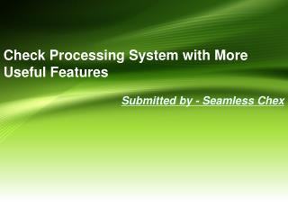 Check Processing System with More Useful Features