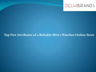 Top Five Attributes of a Reliable Men's Watches Online Store