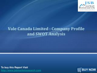JSB Market Research: Vale Canada Limited : Company Profile