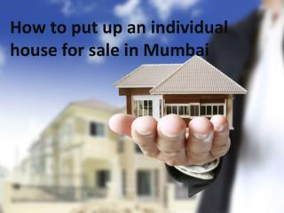 How to put up an individual house for sale in Mumbai