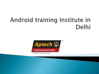 Android training Institute in Delhi