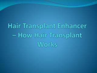 Hair Transplant Enhancer - How Hair Transplant Works