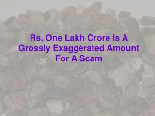 Rs. One Lakh Crore Is A Grossly Exaggerated Amount For A Sca