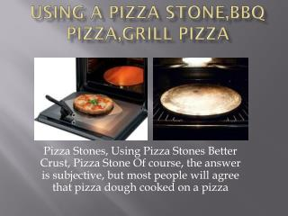 Using a pizza stone, BBQ pizza - Bestpizzastone.com