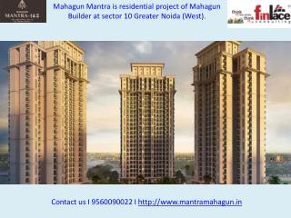Affordable homes at Mahagun Mantra -9560090022