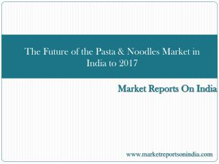 The Future of the Pasta & Noodles Market in India to 2017