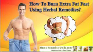 How To Burn Extra Fat Fast Using Herbal Remedies?