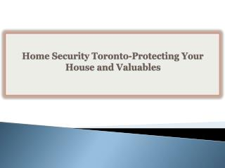 Home Security Toronto-Protecting Your House and Valuables
