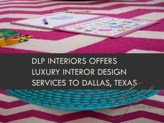 DLP Interiors offers luxury interor design services to Dalla
