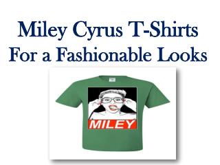 The Most Famous Miley Cyrus T-Shirts For a Fashionable Looks