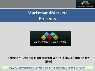 Offshore Drilling Rigs Market by Type, Application - 2019