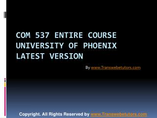 COM 537 Entire Course University of Phoenix Latest Version
