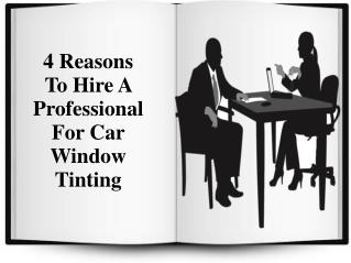 4 Reasons To Hire A Professional For Car Window Tinting