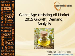 Global Age resisting oil Market 2015 Growth, Demand, Analysi