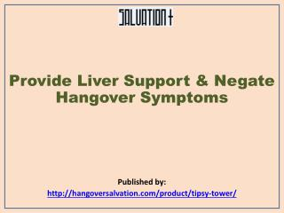 Provide Liver Support & Negate Hangover Symptoms