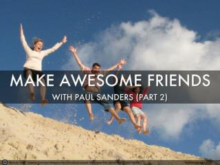 Make awesome friends – with Paul Sanders (part 2)