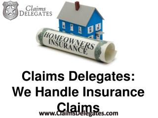 Claims Delegates:  We Handle Insurance Claims