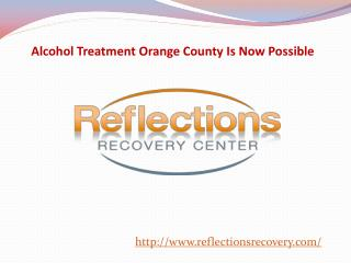 Alcohol Treatment Orange County Is Now Possible