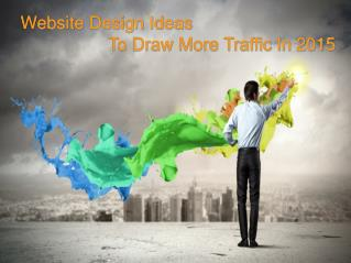 Website Design Ideas To Draw More Traffic In 2015