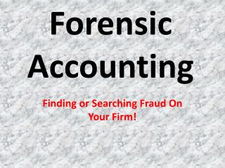 Forensic Accounting: Finding or Searching Fraud On Your Firm