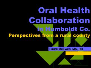 Oral Health Collaboration in Humboldt Co. Perspectives from a rural county