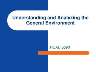 Understanding and Analyzing the General Environment