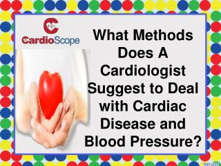 What Methods Does A Cardiologist Suggest to Deal with Cardia