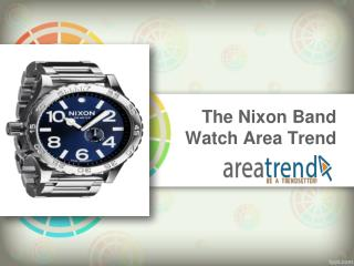 The Nixon Band Watch Area Trend