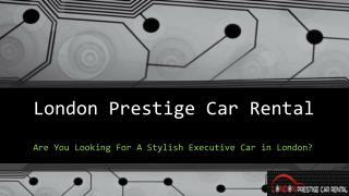 Are you looking for a stylish executive car in london