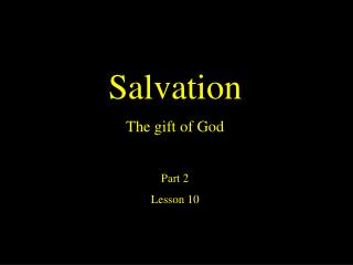 Salvation The gift of God  Part 2 Lesson 10