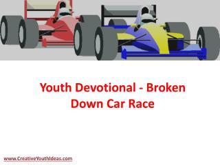 Youth Devotional - Broken Down Car Race