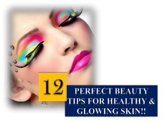 12 Perfect Beauty Tips For Healthy Skin
