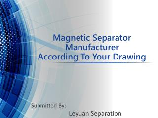 Magnetic Separator Manufacturer According To Your Drawing