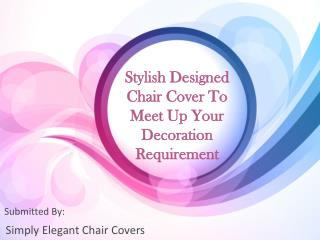 Stylish Designed Chair Cover To Meet Up Your Decoration Requ