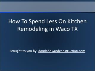 How To Spend Less On Kitchen Remodeling in Waco TX