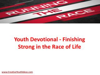 Youth Devotional - Finishing Strong in the Race of Life