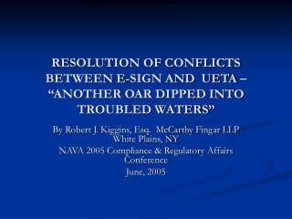 RESOLUTION OF CONFLICTS BETWEEN E-SIGN AND  UETA    ANOTHER OAR DIPPED INTO TROUBLED WATERS
